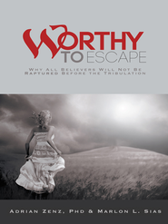 Worthy to Escape: Why All Believers Will Not be Raptured Before the Tribulation - eBook  -     By: Adrian Zenz, Marlon Sias