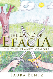 The Land of Efacia: On the Planet Zemora - eBook  -     By: Laura Bentz