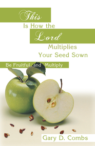 This is how the Lord Multiplies Your Seed Sown: (Be Fruitful and Multiply) - eBook  -     By: Gary Combs