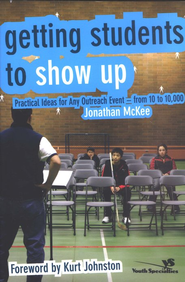 Getting Students to Show Up: Practical Ideas for Any Outreach Event--from 10 to 10,000 - eBook  -     By: Jonathan McKee