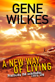 A New Way of Living: Practicing the Beatitudes Every Day - eBook  -     By: Gene Wilkes