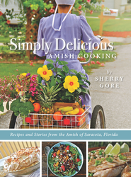 Simply Delicious Amish Cooking: Recipes and stories from the Amish of Sarasota, Florida - eBook  -     By: Sherry Gore