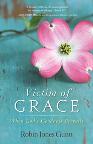 Victim of Grace: When God's Goodness Prevails - eBook  -     By: Robin Jones Gunn