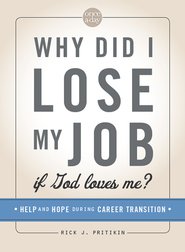 Why Did I Lose My Job If God Loves Me: Help and Hope for Those in Career Transition / Special edition - eBook  -     By: Rick J. Pritikin