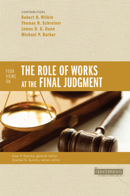 Four Views on the Role of Works at the Final Judgment - eBook  -     By: Robert N. Wilkin, Thomas R. Schreiner, James D.G. Dunn, Michael P. Barber