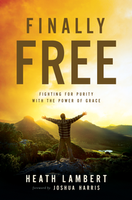 Finally Free: Fighting for Purity with the Power of Grace - eBook  -     By: Heath Lambert