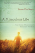 A Miraculous Life: True stories of supernatural encounters with God - eBook
