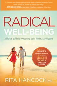 Radical Well-being: A biblical guide to overcoming pain, illness, and addictions - eBook  -     By: Rita Hancock M.D.
