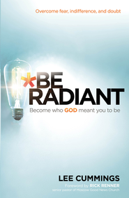 Be Radiant: Overcome fear, indifference, and doubt. Become who God meant you to be. - eBook  -     By: Lee Cummings
