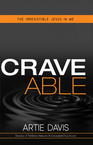 Craveable: The irresistible Jesus in me - eBook  -     By: Artie Davis
