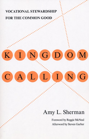 Kingdom Calling: Vocational Stewardship for the Common Good - eBook  -     By: Amy L. Sherman, Reggie McNeal, Steven Garber