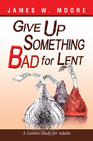 Give Up Something Bad for Lent: A Lenten Study for Adults - eBook  -     By: James W. Moore