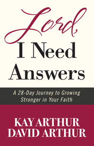 Lord, I Need Answers: A 28-Day Journey to Growing Stronger in Your Faith - eBook  -     By: Kay Arthur, David Arthur