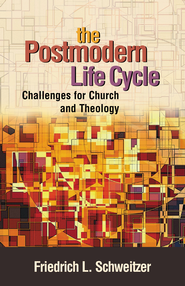 The Postmodern Life Cycle: Challenges for Church and Theology - eBook  -     By: Friedrich Schweitzer