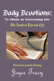 Daily Devotions: To Obtain an Overcoming Life: The Road to Eternal Life - eBook  -     By: Joyce Tracy