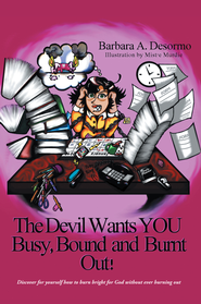 The Devil Wants YOU Busy, Bound and Burnt Out - eBook  -     By: Barbara Desormo