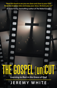 The Gospel Uncut: Learning to Rest in the Grace of God. - eBook  -     By: Jeremy White