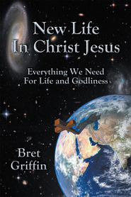 New Life in Christ Jesus: Everything We Need for Life and Godliness - eBook  -     By: Bret Griffin