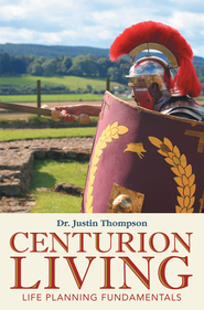 Centurion Living: Life Planning Fundamentals - eBook  -     By: Justin Thompson