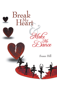 Break My Heart and Make Me Dance - eBook  -     By: Susan Hill