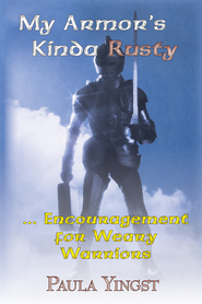My Armor's Kinda Rusty ... Encouragement For Weary Warriors - eBook  -     By: Paula Yingst