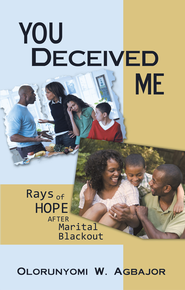 You Deceived Me: Rays of Hope after Marital Blackout - eBook  -     By: Olorunyomi W. Agbajor