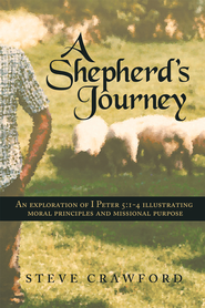 A Shepherd's Journey: An explortion of I Peter 5:1-4 Illustrating moral principles and missional purpose - eBook  -     By: Steve Crawford