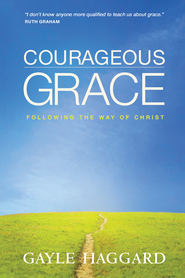 Courageous Grace: Following the Way of Christ - eBook  -     By: Gayle Haggard
