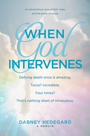 When God Intervenes: An Extraordinary Story of Faith, Hope, and the Power of Prayer  -     By: Dabney Hedegard