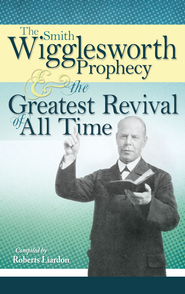 The Smith Wigglesworth Prophecy and the Greatest Revival of All Time - eBook  -     By: Smith Wigglesworth