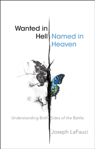 Wanted in Hell: Named in Heaven: Understanding Both Sides of the Battle - eBook  -     By: Joseph LaFauci