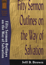 Fifty Sermon Outlines on the Way of Salvation (Sermon Outline Series Book #) - eBook  -     By: Jeff D. Brown