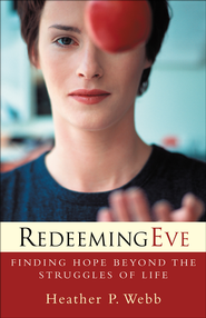 Redeeming Eve: Finding Hope beyond the Struggles of Life - eBook  -     By: Heather Webb