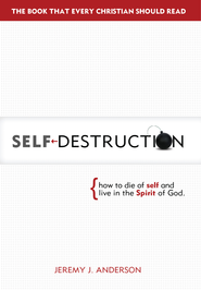 Self-Destruction: How to Die of Self and Live in the Spirit of God - eBook  -     By: Jeremy Anderson
