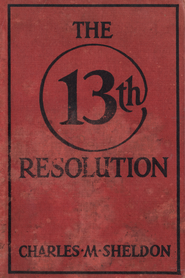 The 13th Resolution / Digital original - eBook  -     By: Charles Sheldon