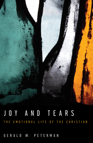 Joy and Tears: The Emotional Life of the Christian / New edition - eBook  -     By: Gerald W. Peterman
