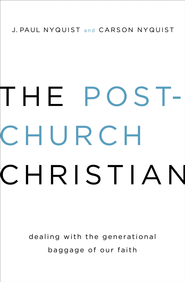 The Post-Church Christian: Dealing with the Generational Baggage of Our Faith / New edition - eBook  -     By: J. Paul Nyquist, Carson Nyquist