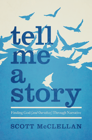 Tell Me a Story: Finding God (and Ourselves) Through Narrative / New edition - eBook  -     By: Scott McClellan