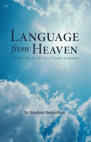Language from Heaven: A Better Way to Get Your Prayers Answered - eBook  -     By: Goodluck Okotie-Eboh