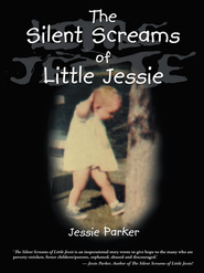 The Silent Screams of Little Jessie - eBook  -     By: Jessie Parker