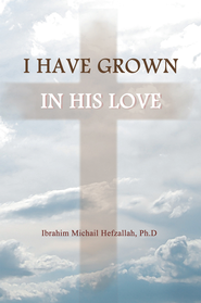 I Have Grown in His Love - eBook  -     By: Ibrahim Hefzallah