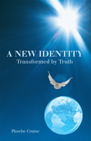 A New Identity Transformed by Truth - eBook  -     By: Phoebe Cruise