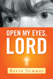 Open My Eyes, Lord - eBook  -     By: Bevin Summey