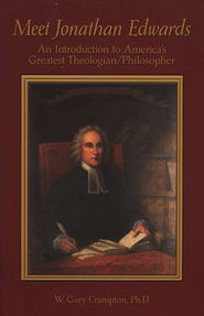 Meet Jonathan Edwards: An Introduction to America's  Greatest Theologian/Philosopher  -     By: W. Gary Crampton Ph.D.