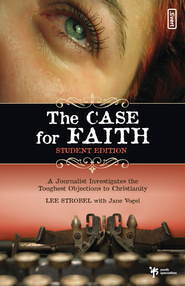 The Case for Faith-Student Edition: A Journalist Investigates the Toughest Objections to Christianity - eBook  -     By: Lee Strobel, Jane Vogel