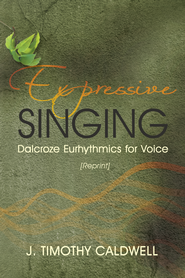 Expressive Singing: Dalcroze Eurhythmics for Voice - eBook  -     By: J. Timothy Caldwell