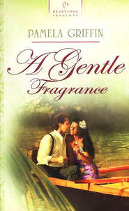 A Gentle Fragrance - eBook  -     By: Pamela Griffin