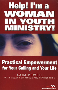 Help! I'm a Woman in Youth Ministry!: Practical Empowerment for Your Calling and Your Life - eBook  -     By: Kara Powell, Megan Hutchinson, Heather Flies