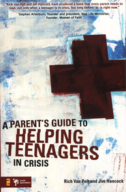 A Parent's Guide to Helping Teenagers in Crisis - eBook  -     By: Rich Van Pelt, Jim Hancock