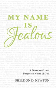My Name Is Jealous: A Devotional on a Forgotten Name of God - eBook  -     By: Sheldon D. Newton